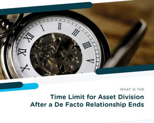 What Is the Time Limit for Asset Division After a De Facto Relationship Ends