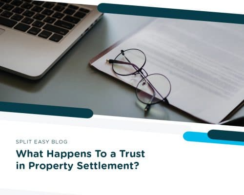 What Happens To a Trust in Property Settlement?