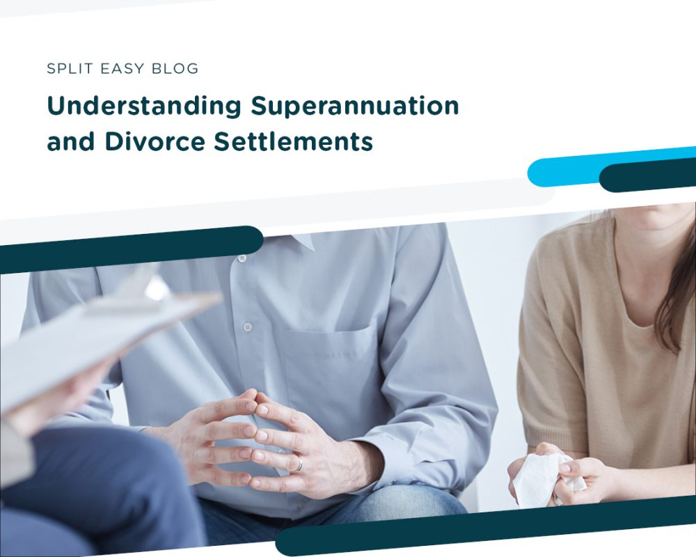 Understanding Superannuation and Divorce Settlements Split Easy Blog